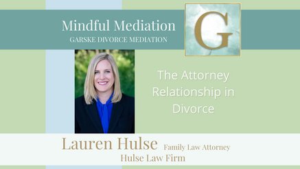 The Attorney Relationship in Divorce