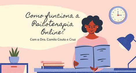 Saiba como funciona a psicoterapia online com a Dra. Camila Couto e Cruz