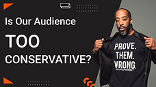 Is Our Audience Too Conservative?