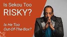 Why Book Sekou? - Risky?