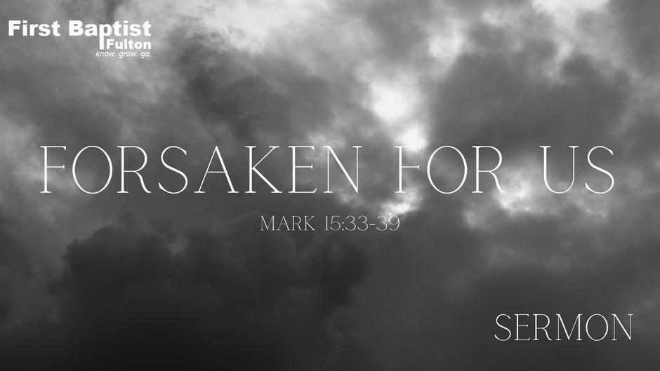 Forsaken for Us