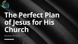 The Perfect Plan of Jesus for His Church