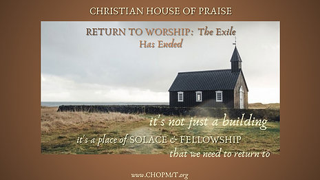 Return to Worship:  The Exile Has Ended
