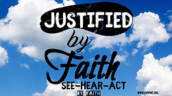 Justified by Faith:  SEE-HEAR-ACT by FAITH