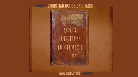 Your Destiny in Christ (Part 3)