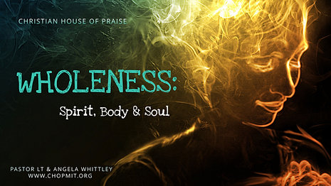 WHOLENESS:  Spirit, Body and Soul
