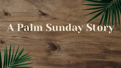 A Palm Sunday Story || Make Plain, Jesus Ministries || Virtual Service