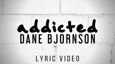 Dane Bjornson -  Addicted (Official Lyric Video)