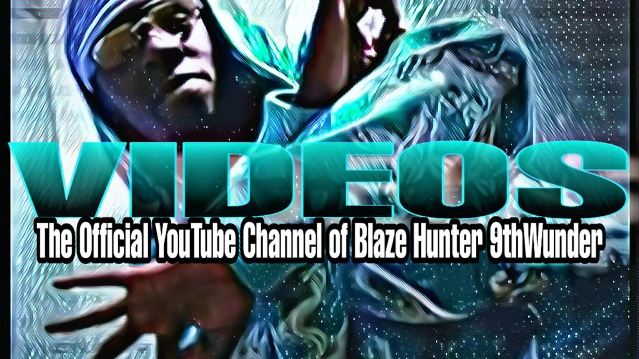 The Official YouTube Channel of Blaze Hunter 9thWunder