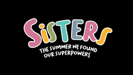 Sisters! The summer we found our superpowers