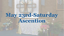 May 23rd, Ascension Saturday