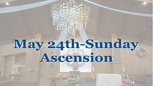May 24th, Ascension Sunday
