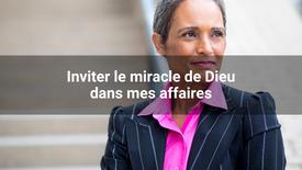 Prière pour inviter le miracle de Dieu dans mes affaires