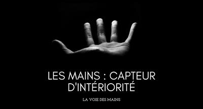 Les mains capteurs d'intériorité