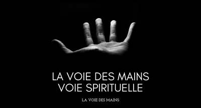 La voie des mains - voie spirituelle