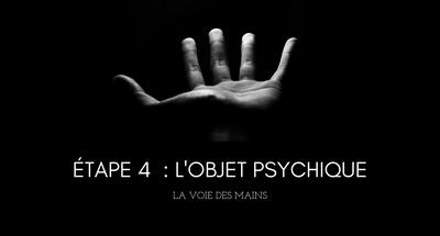 Étape # 4 : L'objet psychique