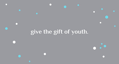 give the gift of youth. (1)