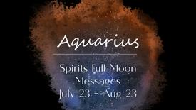 AQUARIUS Full Moon July 23