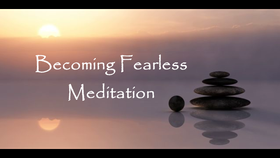 Becoming Fearless Meditation