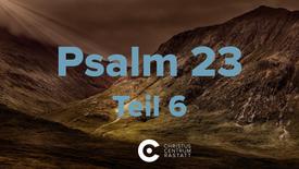 Psalm 23 - Teil 6