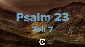 Psalm 23 - Teil 7