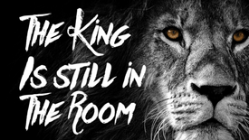 The King Is Still In The Room