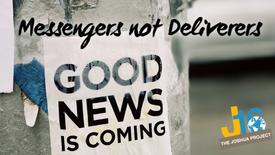 Messengers, not Deliverers