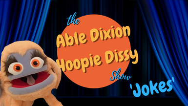 Able Dixion Hoopie Dissy Show - JOKES