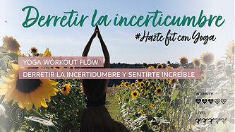 Yoga Workout Flow-Derretir la incertidumbre y sentirte increíble ♡