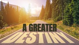 A Greater Destiny
