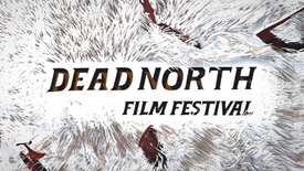 Dead North Film Festival Promotional Video