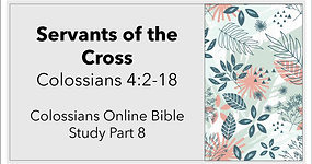 Colossians 4:2-18: Servants of the Cross