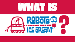 What is Robots and Ice Cream?