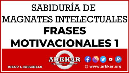 VIDEO 7 SABIDURIA DE MAGNATES INTELECTUALES FRASES MOTIVACIONALES 1