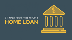 3 Things You'll Need to Get a Home Loan