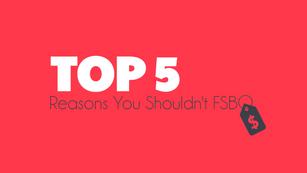Top 5 Reasons You Shouldn't FSBO