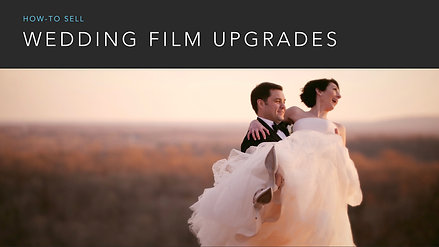 How to Sell Wedding Film Upgrades