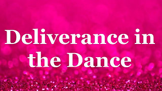 Deliverance in the Dance
