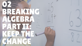 Breaking Algebra Part II: Keep the Change
