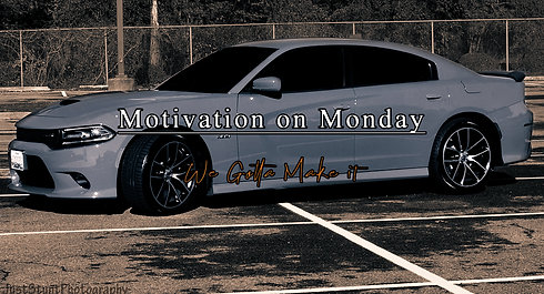 We Gotta Make it (Motivation on Monday)