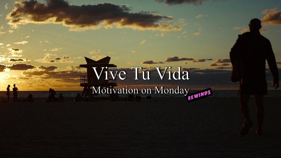 Vive Tu Vida (Motivation on Monday Rewinds)