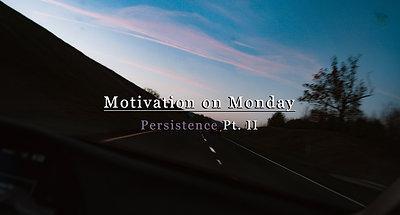 Persistence Pt. II (Motivation on Monday)