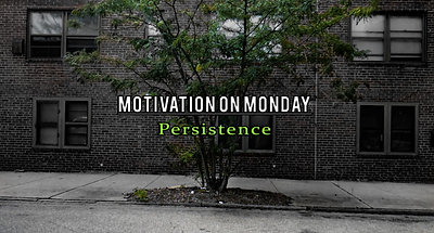 Persistence (Motivation on Monday))