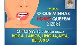 OFICINA 1 - DIÁLOGO COM A BOCA LABIOS, LINGUA,AFTA, REFLUXO