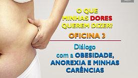 OFICINA 3 - DIÁLOGO COM A OBESIDADE, ANOREXIA, MINHAS CARÊNCIAS