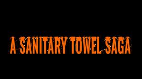 Sanitary Towel Saga