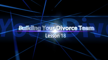 Lesson 18: Building your Divorce Team