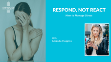 Respond, Not React