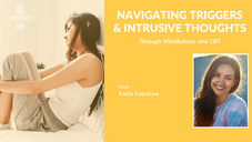 Navigating Triggers & Intrusive Thoughts