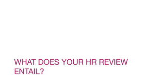 What does the HR Review entail?